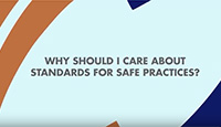 Why should I care about standards for safe practices?
